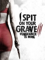 I Spit on Your Grave 3: Vengeance Is Mine